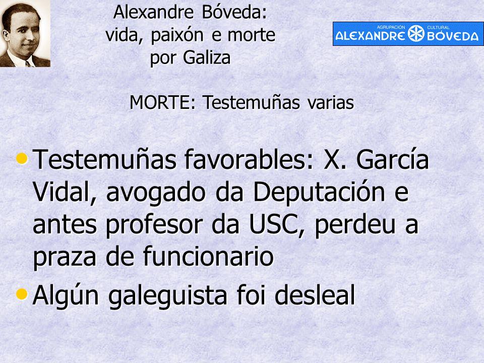Alexandre Bóveda: vida, paixón e morte por Galiza MORTE: Testemuñas varias Testemuñas favorables: X. García Vidal, avogado da Deputación e antes profe