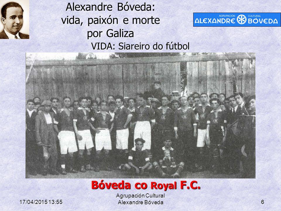 Alexandre Bóveda: vida, paixón e morte por Galiza 17/04/2015 13:58 Agrupación Cultural Alexandre Bóveda6 VIDA: Siareiro do fútbol Bóveda co Royal F.C.