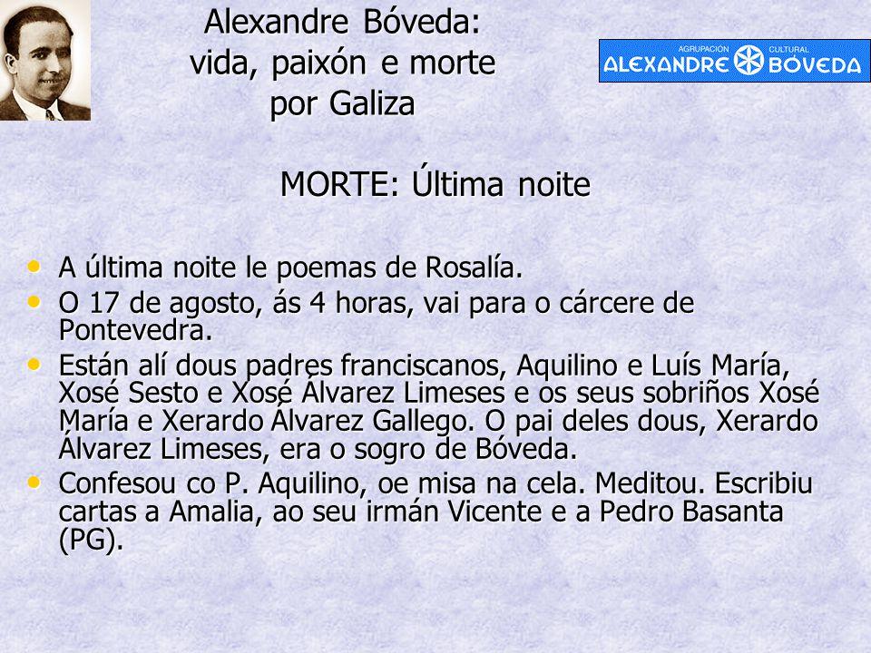 Alexandre Bóveda: vida, paixón e morte por Galiza MORTE: Última noite A última noite le poemas de Rosalía. A última noite le poemas de Rosalía. O 17 d