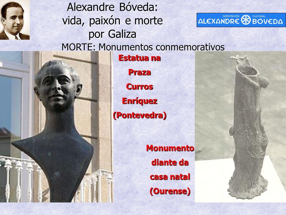 Alexandre Bóveda: vida, paixón e morte por Galiza MORTE: Monumentos conmemorativos Estatua na PrazaCurrosEnríquez(Pontevedra) Monumento diante da casa natal (Ourense)
