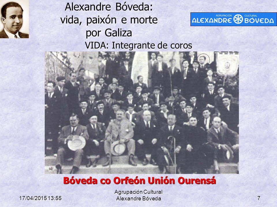 Alexandre Bóveda: vida, paixón e morte por Galiza 17/04/2015 13:58 Agrupación Cultural Alexandre Bóveda7 VIDA: Integrante de coros Bóveda co Orfeón Un