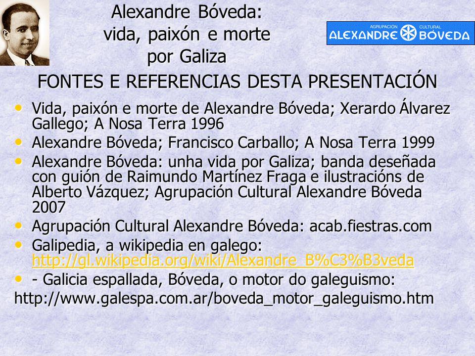 Alexandre Bóveda: vida, paixón e morte por Galiza FONTES E REFERENCIAS DESTA PRESENTACIÓN Vida, paixón e morte de Alexandre Bóveda; Xerardo Álvarez Ga