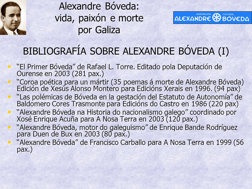 Alexandre Bóveda: vida, paixón e morte por Galiza BIBLIOGRAFÍA SOBRE ALEXANDRE BÓVEDA (I) El Primer Bóveda de Rafael L.