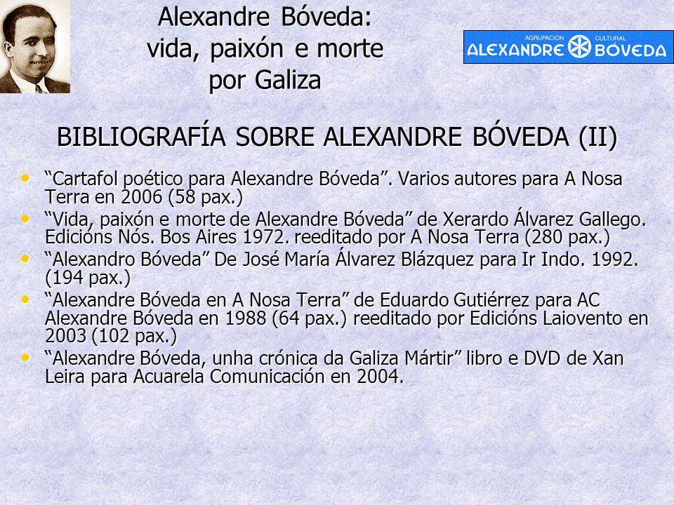 "Alexandre Bóveda: vida, paixón e morte por Galiza BIBLIOGRAFÍA SOBRE ALEXANDRE BÓVEDA (II) ""Cartafol poético para Alexandre Bóveda"". Varios autores pa"