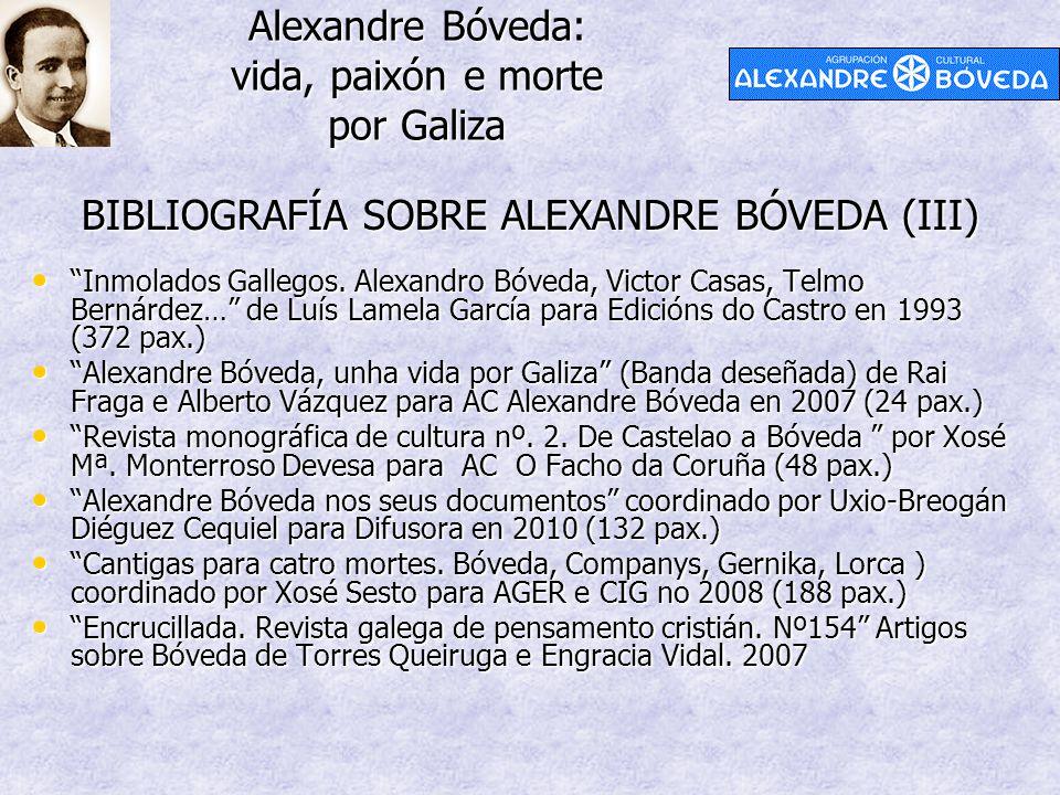 "Alexandre Bóveda: vida, paixón e morte por Galiza BIBLIOGRAFÍA SOBRE ALEXANDRE BÓVEDA (III) ""Inmolados Gallegos. Alexandro Bóveda, Victor Casas, Telmo"