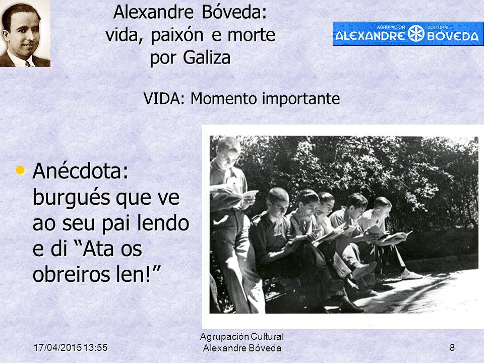 Alexandre Bóveda: vida, paixón e morte por Galiza 17/04/2015 13:58 Agrupación Cultural Alexandre Bóveda8 Anécdota: burgués que ve ao seu pai lendo e d