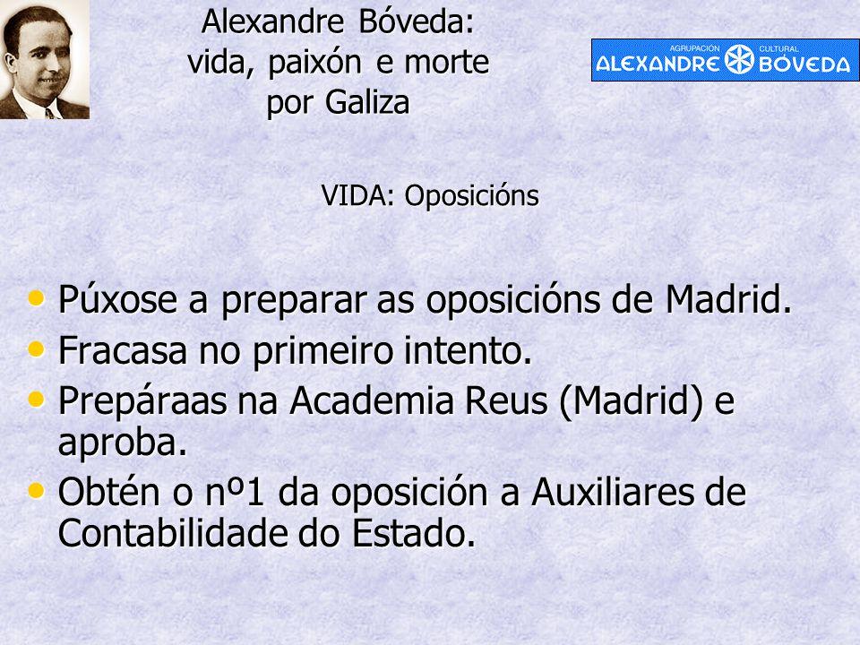 Alexandre Bóveda: vida, paixón e morte por Galiza Púxose a preparar as oposicións de Madrid. Púxose a preparar as oposicións de Madrid. Fracasa no pri