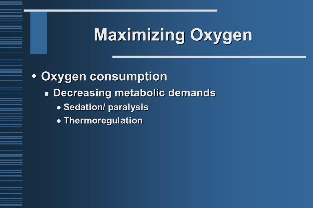 Maximizing Oxygen  Oxygen consumption Decreasing metabolic demands Decreasing metabolic demands Sedation/ paralysis Sedation/ paralysis Thermoregulat
