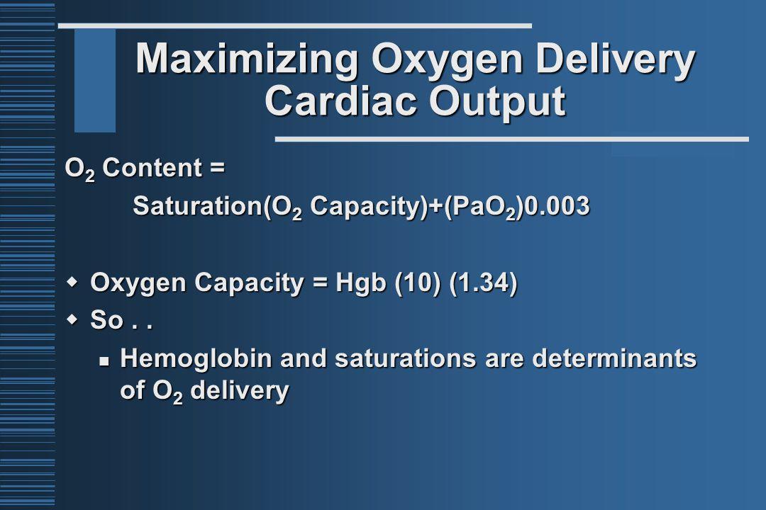 O 2 Content = Saturation(O 2 Capacity)+(PaO 2 )0.003  Oxygen Capacity = Hgb (10) (1.34)  So.. Hemoglobin and saturations are determinants of O 2 del