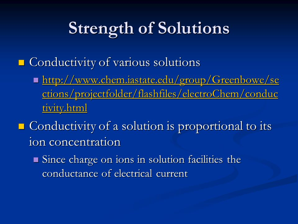 Strength of Solutions Conductivity of various solutions Conductivity of various solutions http://www.chem.iastate.edu/group/Greenbowe/se ctions/projec
