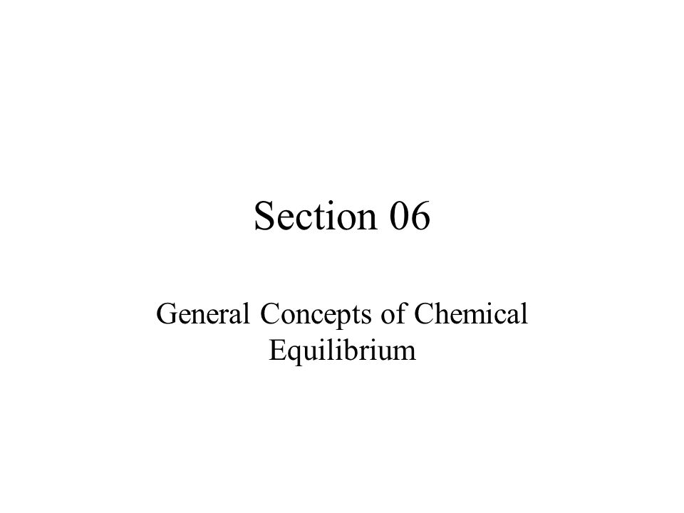 Section 06 General Concepts of Chemical Equilibrium