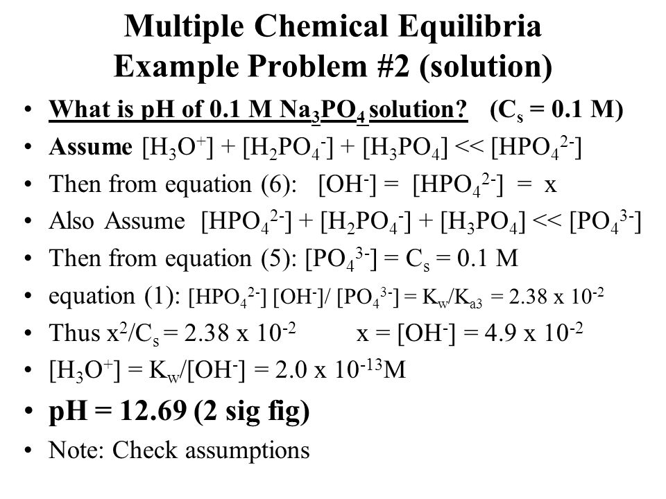 Multiple Chemical Equilibria Example Problem #2 (solution) What is pH of 0.1 M Na 3 PO 4 solution.