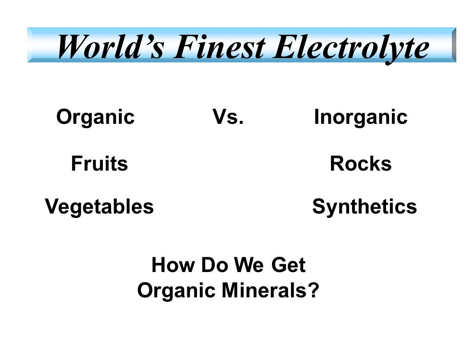 Organic Fruits Inorganic Vegetables Rocks Synthetics Vs. How Do We Get Organic Minerals? World's Finest Electrolyte