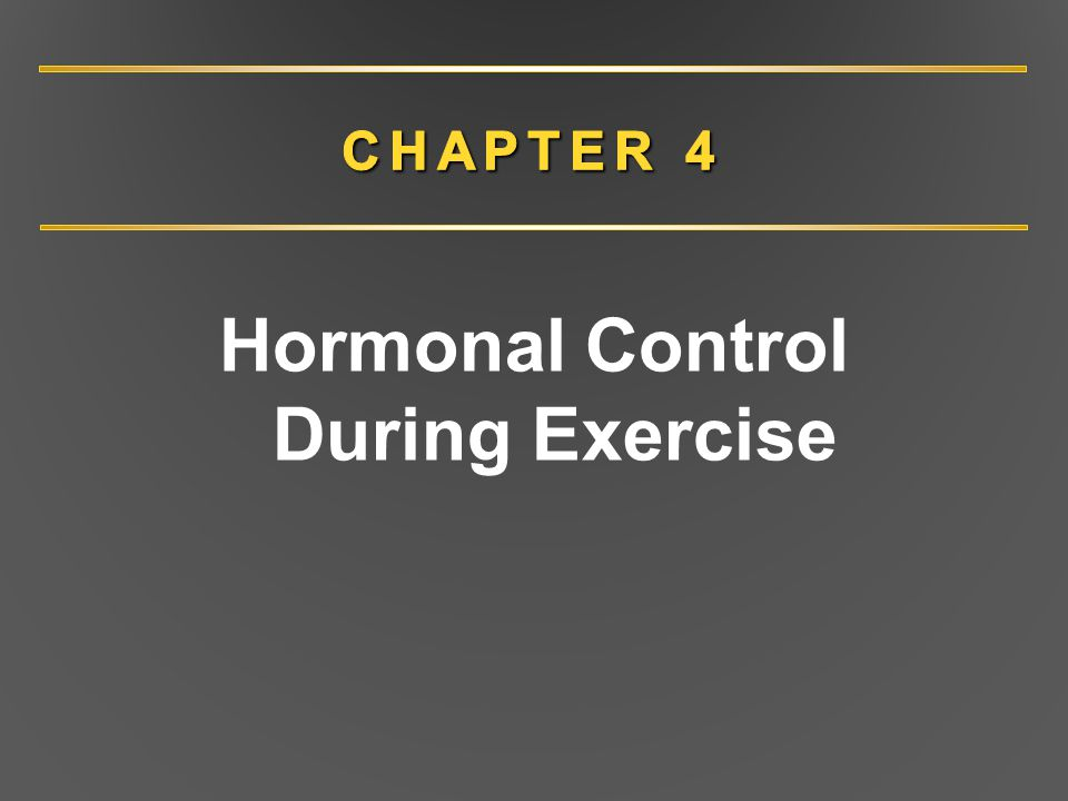CHAPTER 4 Overview Endocrine system Hormones (types, receptors, actions) Endocrine glands and their hormones Hormonal regulation of metabolism during exercise Hormonal regulation of fluid and electrolytes during exercise