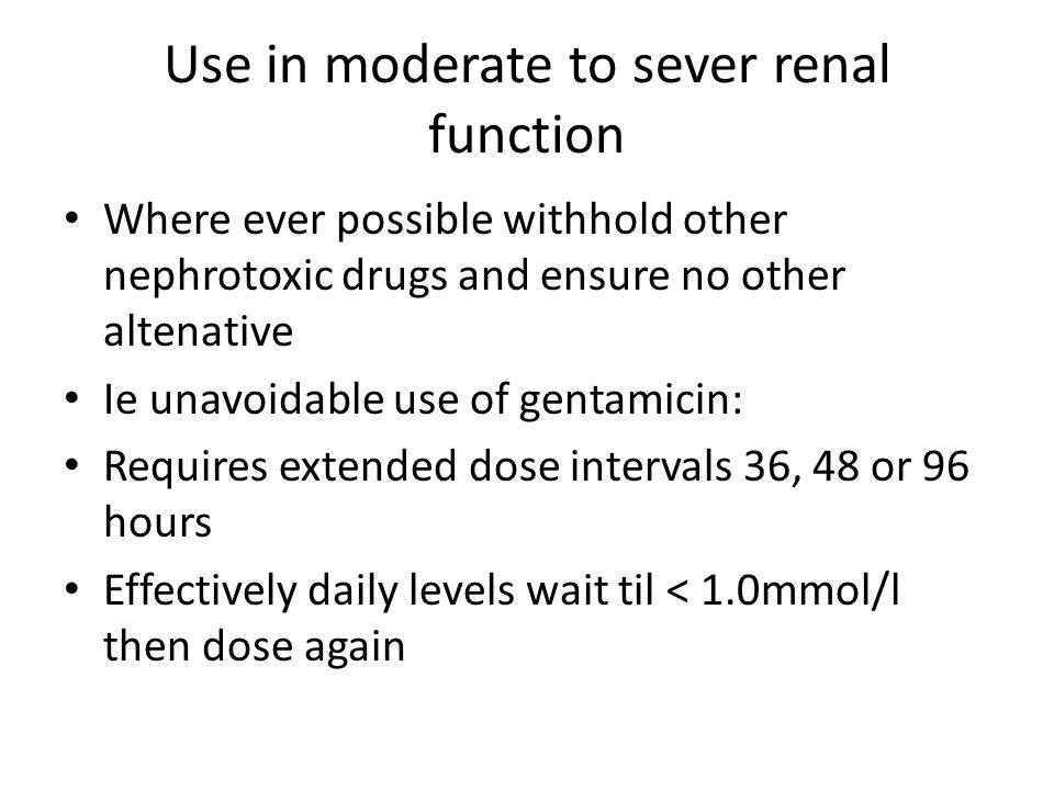 Use in moderate to sever renal function Where ever possible withhold other nephrotoxic drugs and ensure no other altenative Ie unavoidable use of gent