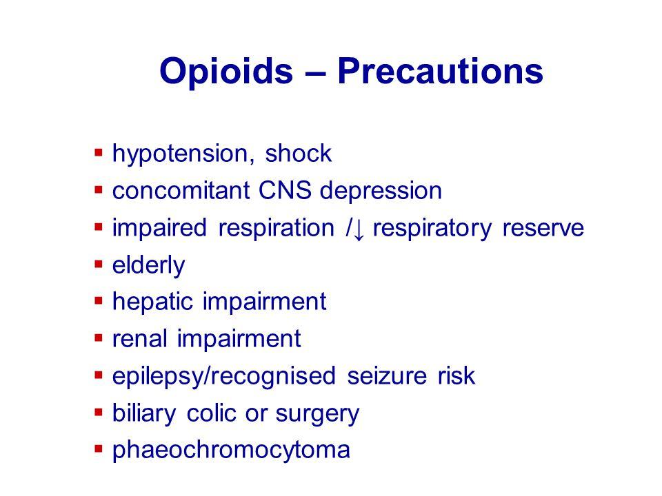 Opioids – Precautions  hypotension, shock  concomitant CNS depression  impaired respiration /↓ respiratory reserve  elderly  hepatic impairment 