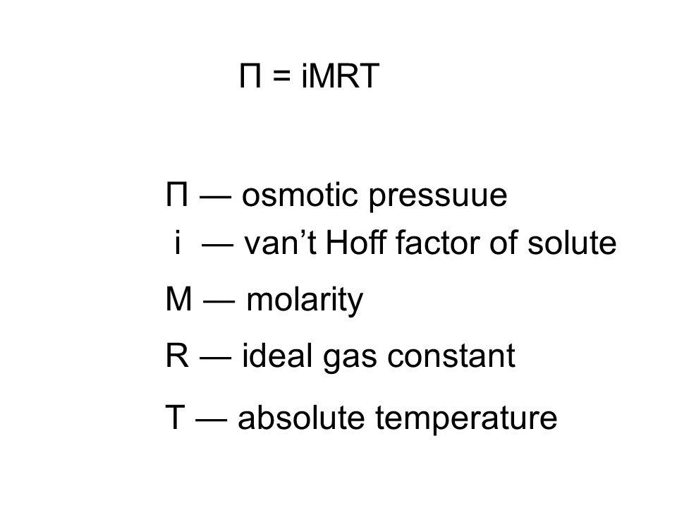 Π = iMRT Units Π ― atm M ― mol/L R ― atm·L·K −1 ·mol −1 T ― K i ― none