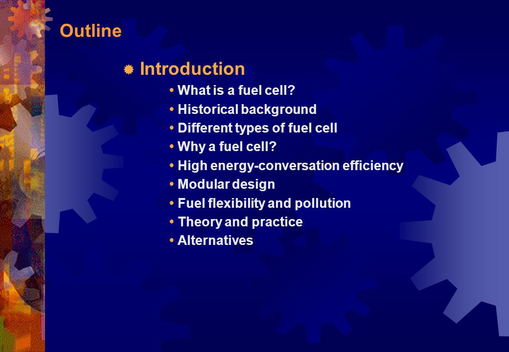 Outline  Introduction What is a fuel cell? Historical background Different types of fuel cell Why a fuel cell? High energy-conversation efficiency Mo