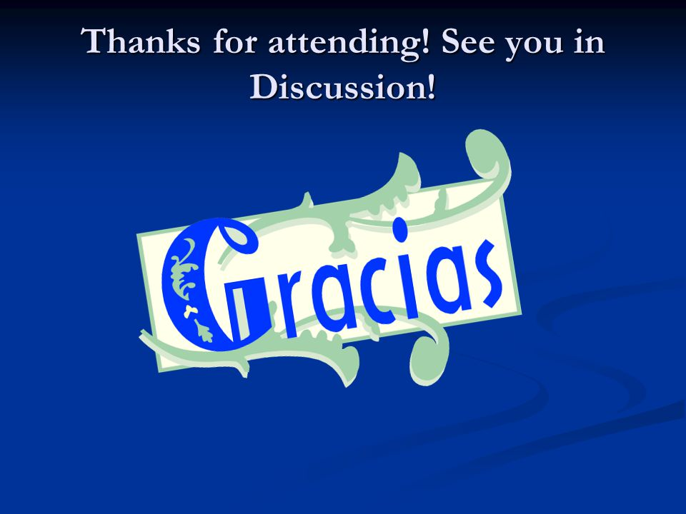Thanks for attending! See you in Discussion!