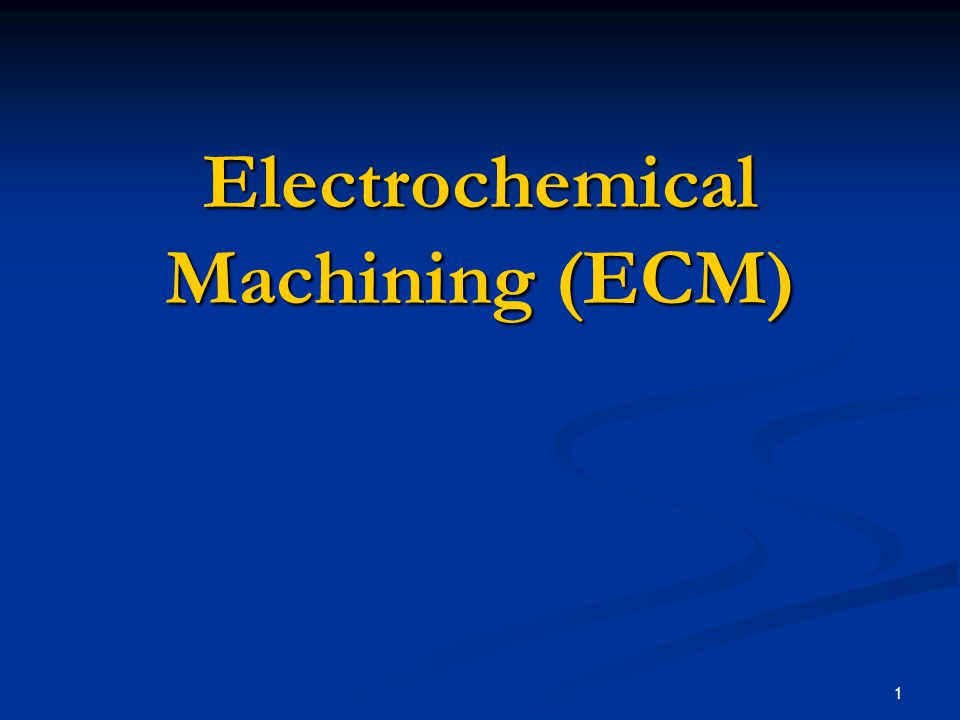 1 Electrochemical Machining (ECM)