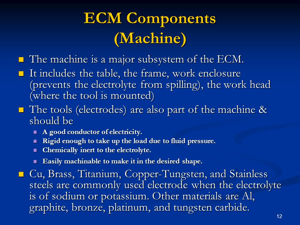 12 ECM Components (Machine) The machine is a major subsystem of the ECM. The machine is a major subsystem of the ECM. It includes the table, the frame