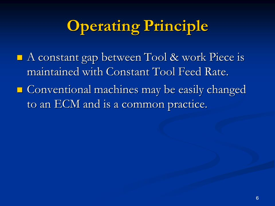 6 Operating Principle A constant gap between Tool & work Piece is maintained with Constant Tool Feed Rate. A constant gap between Tool & work Piece is