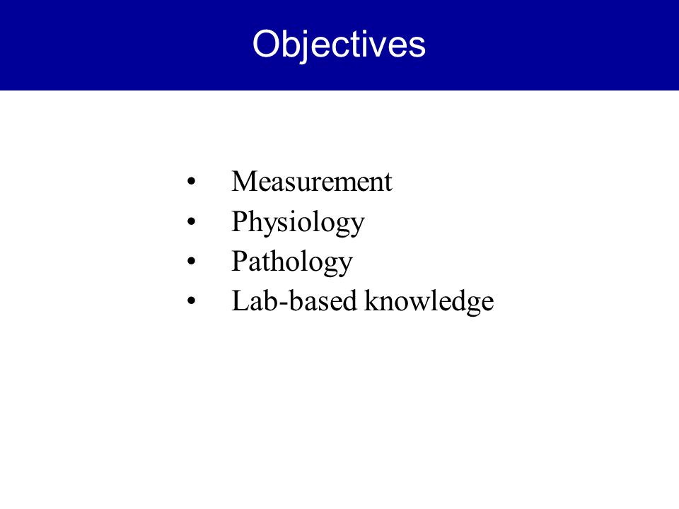 Objectives Measurement Physiology Pathology Lab-based knowledge