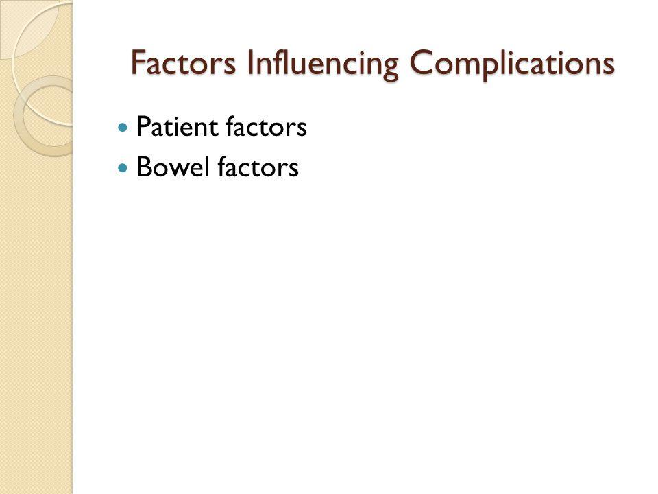 Factors Influencing Complications Patient factors Bowel factors