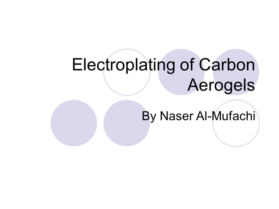 Electroplating of Carbon Aerogels By Naser Al-Mufachi