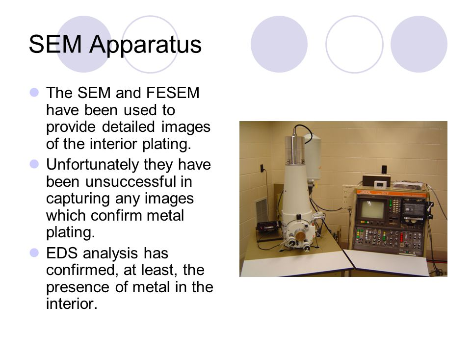 SEM Apparatus The SEM and FESEM have been used to provide detailed images of the interior plating.