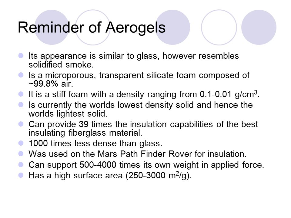 Reminder of Aerogels Its appearance is similar to glass, however resembles solidified smoke.