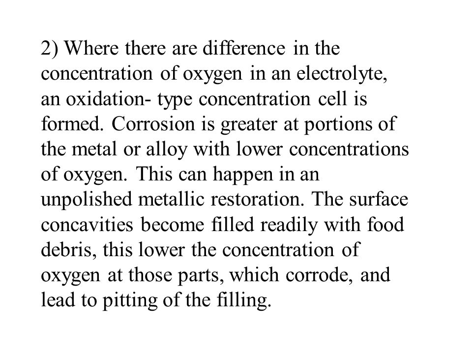 2) Where there are difference in the concentration of oxygen in an electrolyte, an oxidation- type concentration cell is formed.