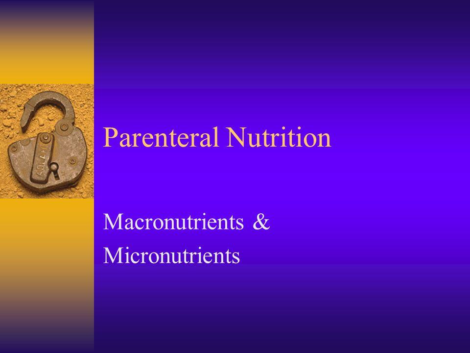 Parenteral Nutrition Macronutrients & Micronutrients
