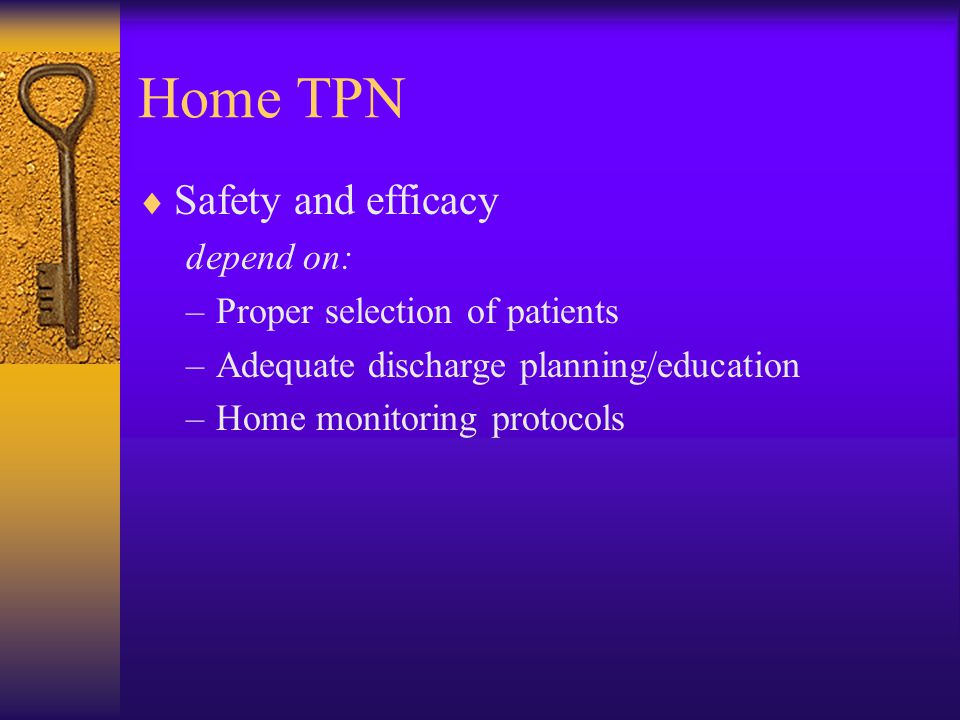 Safety and efficacy depend on: –Proper selection of patients –Adequate discharge planning/education –Home monitoring protocols