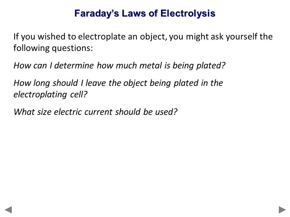 If you wished to electroplate an object, you might ask yourself the following questions: How can I determine how much metal is being plated? How long