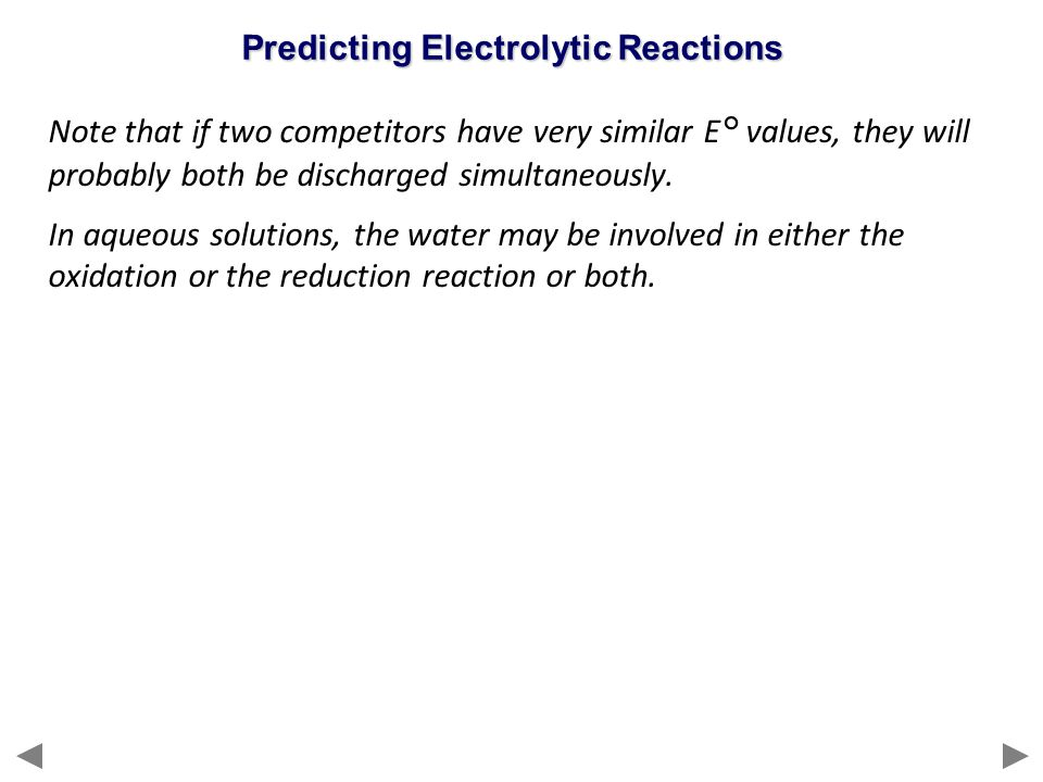 Note that if two competitors have very similar E° values, they will probably both be discharged simultaneously. In aqueous solutions, the water may be