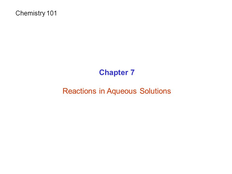 Chapter 7 Reactions in Aqueous Solutions Chemistry 101