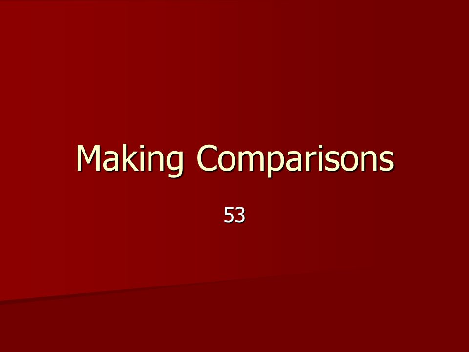 Making Comparisons 53