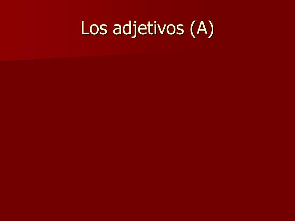 Los adjetivos (A)