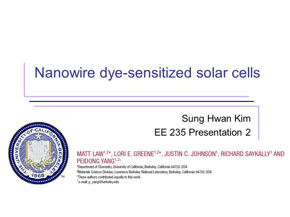 Nanowire dye-sensitized solar cells Sung Hwan Kim EE 235 Presentation 2