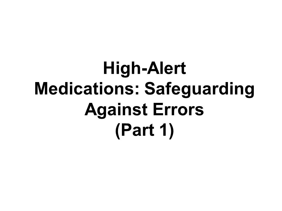 Implement a Safety Checklist for High-Alert Drugs Develop policies regarding the use of high- alert drugs Assess and implement storage requirements of high-alert drugs Develop and institute standardized order sets Ensure the process of evaluating potential formulary additions identifies high-alert medications