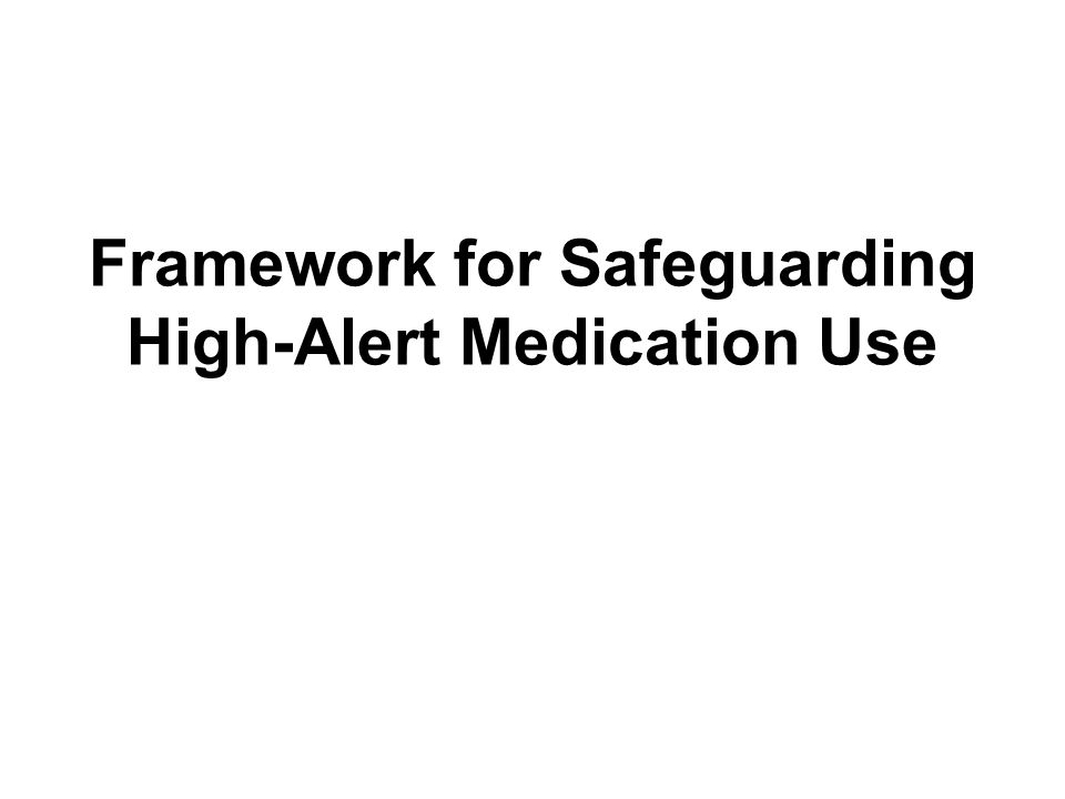 Key Concepts in Safeguarding High-Alert Medications (continued) Use of defaults Pre-established parameters take effect unless action is taken to modify –Clinical pathways –Device defaults Morphine concentration default for PCA pump Pharmacy IV compounder defaults to drug concentrations available in pharmacy
