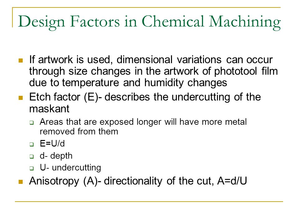 Design Factors in Chemical Machining If artwork is used, dimensional variations can occur through size changes in the artwork of phototool film due to