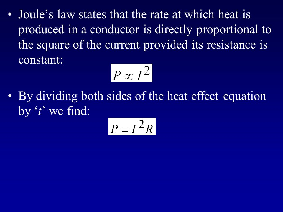 Joule's law states that the rate at which heat is produced in a conductor is directly proportional to the square of the current provided its resistanc