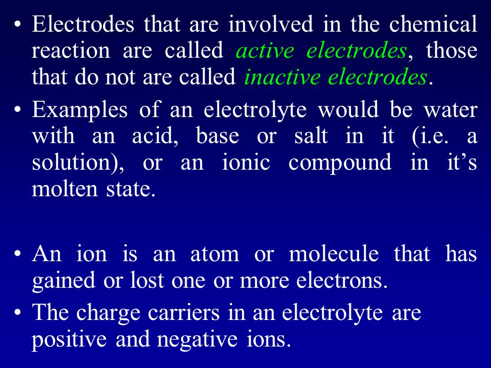 Electrodes that are involved in the chemical reaction are called active electrodes, those that do not are called inactive electrodes. Examples of an e