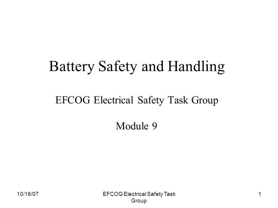 10/16/07EFCOG Electrical Safety Task Group 1 Battery Safety and Handling EFCOG Electrical Safety Task Group Module 9