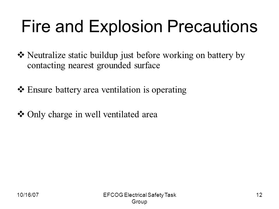 10/16/07EFCOG Electrical Safety Task Group 11 Fire and Explosion Precautions  Do not smoke in battery charging areas.