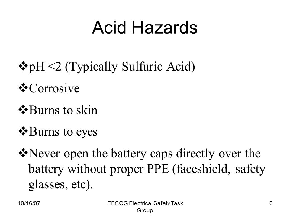 10/16/07EFCOG Electrical Safety Task Group 5 Hydrogen Gas  A by-product of the battery's charging process.