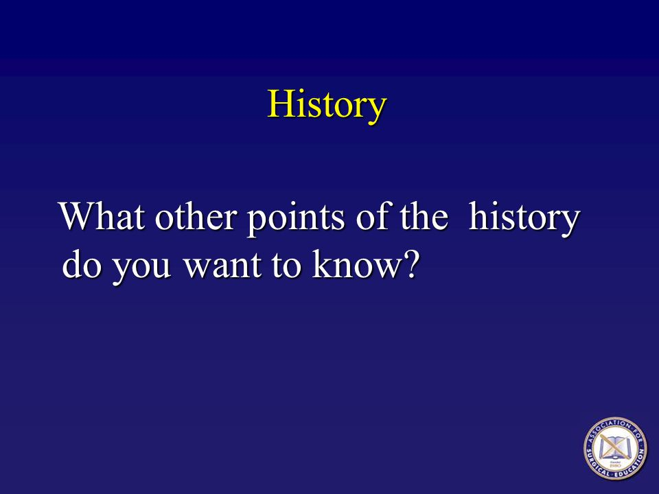 History What other points of the history do you want to know? What other points of the history do you want to know?