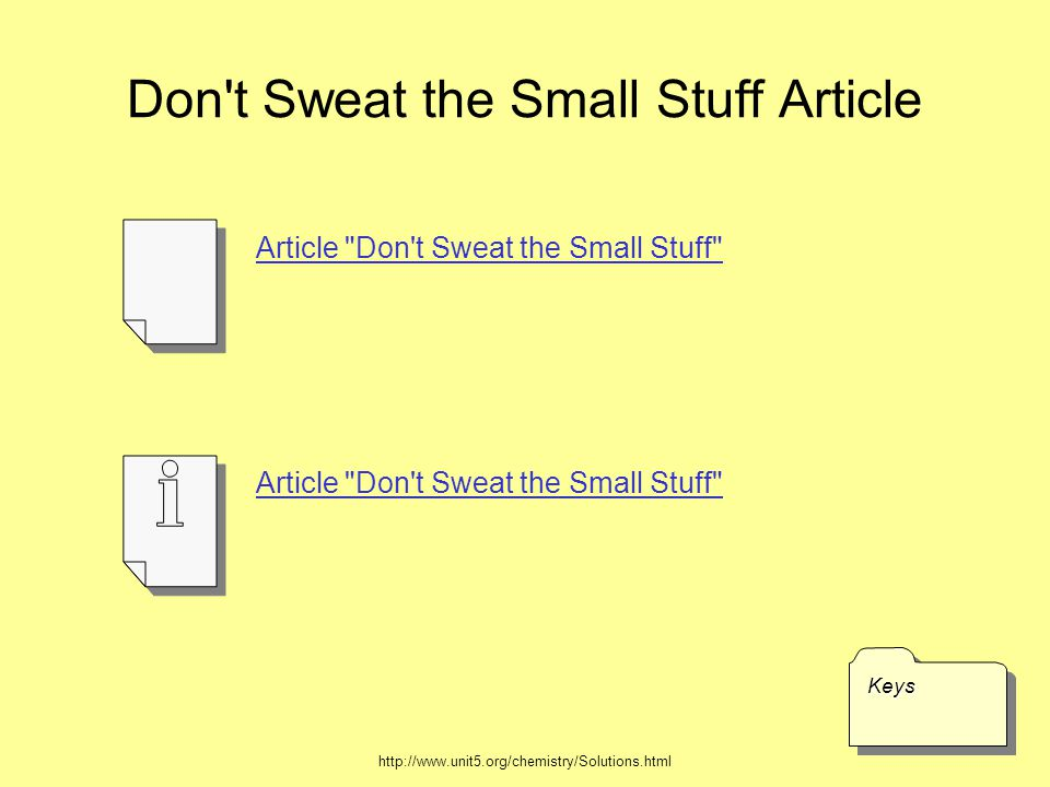 Don t Sweat the Small Stuff Article KeysKeys Article Don t Sweat the Small Stuff http://www.unit5.org/chemistry/Solutions.html